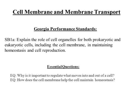 Cell Membrane and Membrane Transport Essential Questions: EQ: Why is it important to regulate what moves into and out of a cell? EQ: How does the cell.