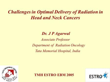 Challenges in Optimal Delivery of Radiation in Head and Neck Cancers Dr. J P Agarwal Associate Professor Department of Radiation Oncology Tata Memorial.