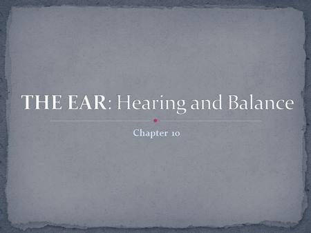 Chapter 10. 1. Outer (external) hearing 2. Middleonly 3. Inner (internal)- balance & hearing.