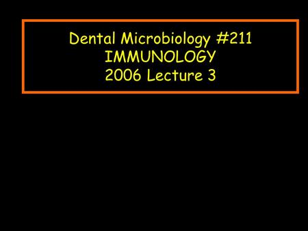 Dental Microbiology #211 IMMUNOLOGY 2006 Lecture 3.