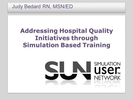 Judy Bedard RN, MSN/ED. I do not have any affiliation with Laerdal Corporation that offers financial support for this educational activity.