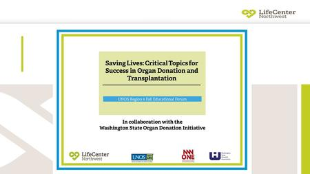 US Deceased Organ Donors 2000-2012 5985 UNOS Region 6 Three OPOs Legacy of Life Hawaii Pacific Northwest Transplant Bank LifeCenter Northwest 26% Increase.