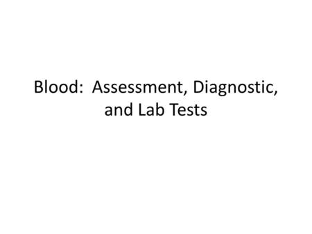Blood: Assessment, Diagnostic, and Lab Tests. Assessment: Examine the skin. You must look at it and touch it.