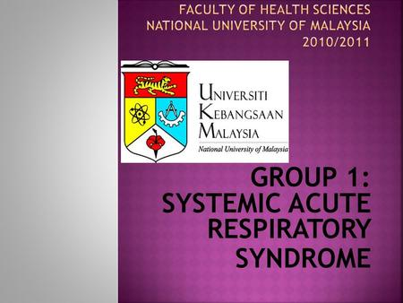 GROUP 1: SYSTEMIC ACUTE RESPIRATORY SYNDROME.  On 12 March 2003, the World Health Organization (WHO) issued a global alert on the outbreak of a new form.