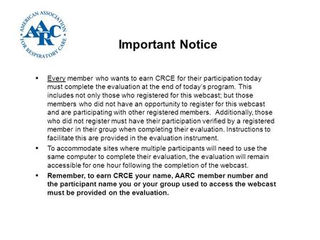 Important Notice  Every member who wants to earn CRCE for their participation today must complete the evaluation at the end of today's program. This includes.