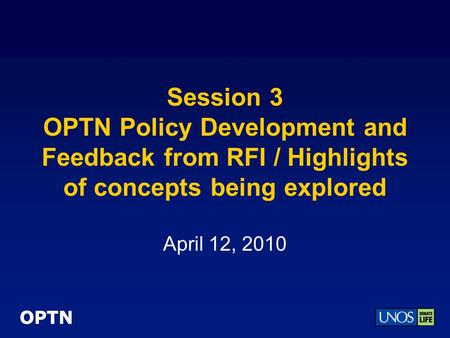 OPTN Session 3 OPTN Policy Development and Feedback from RFI / Highlights of concepts being explored April 12, 2010.