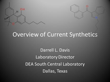 Overview of Current Synthetics Darrell L. Davis Laboratory Director DEA South Central Laboratory Dallas, Texas.