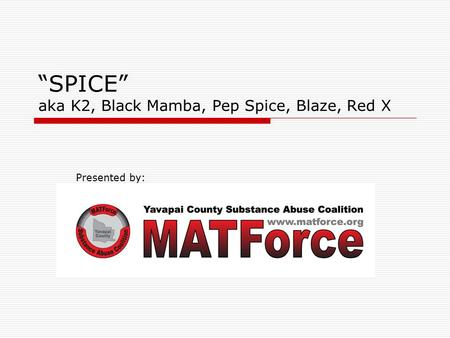 """SPICE"" aka K2, Black Mamba, Pep Spice, Blaze, Red X Presented by:"