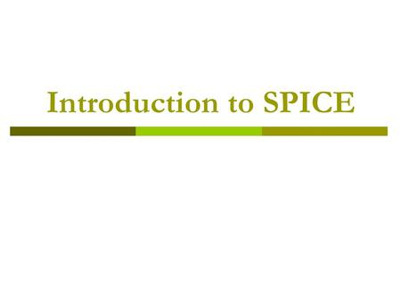 Introduction to SPICE. History  SPICE stands for Simulation Program with Integrated Circuit Emphasis  In 1960 ECAP was developed by a team of IBM programmers.