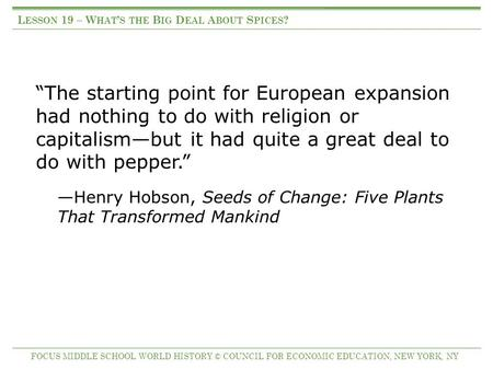 """The starting point for European expansion had nothing to do with religion or capitalism—but it had quite a great deal to do with pepper."" —Henry Hobson,"