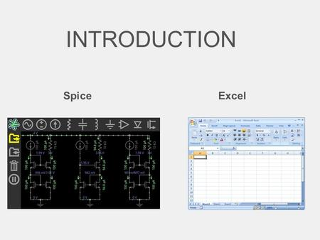 INTRODUCTION Spice Excel. SPICE Simulation Program with Integrated Circuit Emphasis.