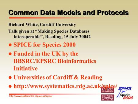 "Common Data Models and Protocols Richard White, Cardiff University Talk given at ""Making Species Databases Interoperable"","