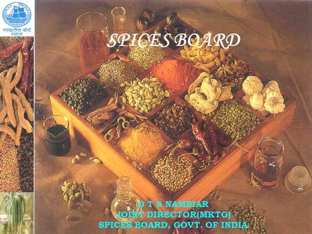 1 SPICES BOARD O T S NAMBIAR JOINT DIRECTOR(MKTG) SPICES BOARD, GOVT. OF INDIA.