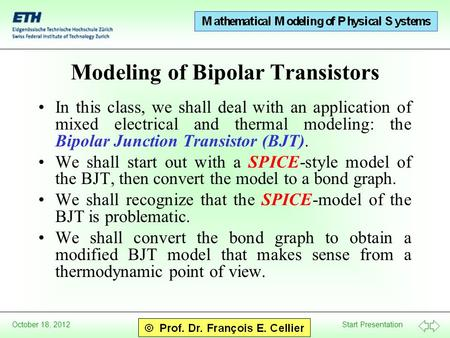 Start Presentation October 18, 2012 Modeling of Bipolar Transistors In this class, we shall deal with an application of mixed electrical and thermal modeling: