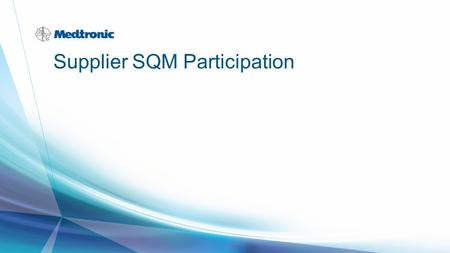 Supplier SQM Participation. 2 | MDT Confidential What is SQM? Stands for Supplier Quality Managment –Formally referred to as SPACE and SPICE Is a system.