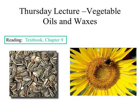 Thursday Lecture –Vegetable Oils and Waxes Reading: Textbook, Chapter 9.