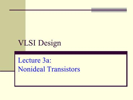VLSI Design Lecture 3a: Nonideal Transistors. Outline Transistor I-V Review Nonideal Transistor Behavior Velocity Saturation Channel Length Modulation.