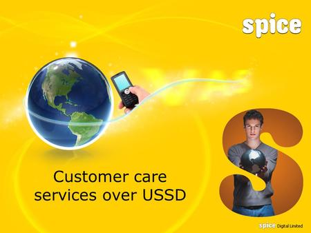 Customer care services over USSD. This product has lead to around 30% downfall in calls related to customer care at call center leading to huge savings.