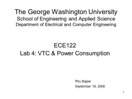 The George Washington University School of Engineering and Applied Science Department of Electrical and Computer Engineering ECE122 Lab 4: VTC & Power.
