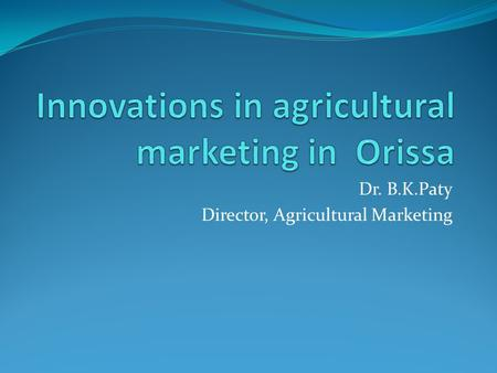 Dr. B.K.Paty Director, Agricultural Marketing. The case of KASAM.