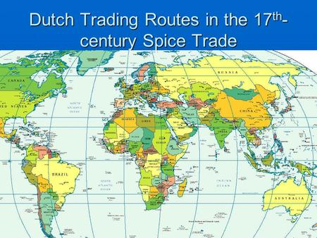 Dutch Trading Routes in the 17 th - century Spice Trade.