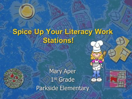 Spice Up Your Literacy Work Stations! Mary Aper 1 st Grade Parkside Elementary.