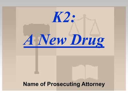 K2: A New Drug Name of Prosecuting Attorney. What Drug am I? Police Report:  Crossed raised median 3x, hit concrete wall 2x, driving on sidewalk w/ broken.