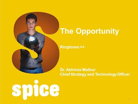The Opportunity Ringtones ++ Dr. Abhinav Mathur Chief Strategy and Technology Officer 1.