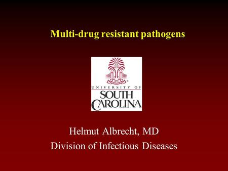 Multi-drug resistant pathogens Helmut Albrecht, MD Division of Infectious Diseases.