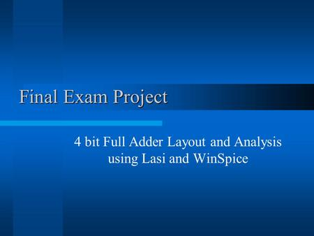 Final Exam Project 4 bit Full Adder Layout and Analysis using Lasi and WinSpice.