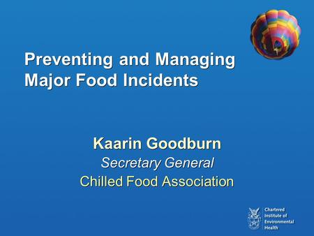 Preventing and Managing Major Food Incidents Kaarin Goodburn Secretary General Chilled Food Association Kaarin Goodburn Secretary General Chilled Food.