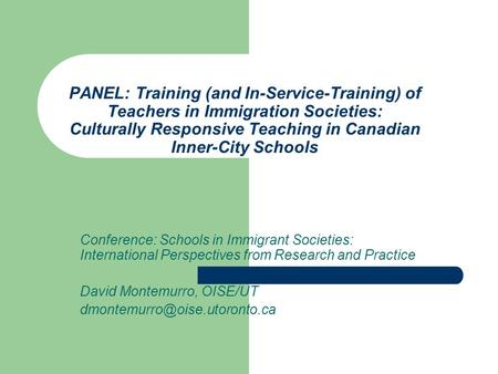 PANEL: Training (and In-Service-Training) of Teachers in Immigration Societies: Culturally Responsive Teaching in Canadian Inner-City Schools Conference: