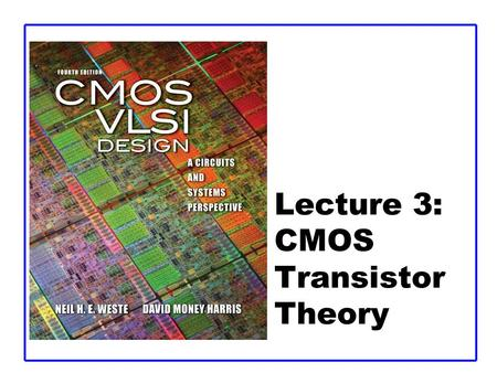 Lecture 3: CMOS Transistor Theory. CMOS VLSI DesignCMOS VLSI Design 4th Ed. 3: CMOS Transistor Theory2 Outline  Introduction  MOS Capacitor  nMOS I-V.