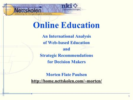 1 Online Education An International Analysis of Web-based Education and Strategic Recommendations for Decision Makers Morten Flate Paulsen