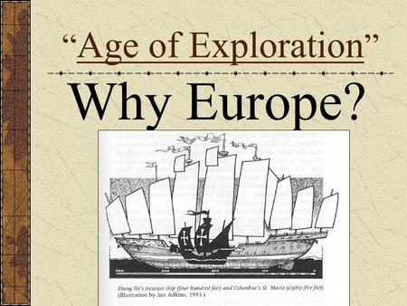 "Why Europe? "" Age of Exploration "". I. Why not China? China had been sailing the Indian Ocean and China sea since 1 st century BCE Chinese had armed junks."