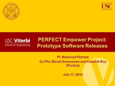 PERFECT Empower Project: Prototype Software Releases PI: Massoud Pedram Co-PIs: Murali Annavaram and Kaushik Roy (Purdue) July 17, 2014.