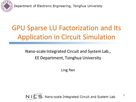 Department of Electronic Engineering, Tsinghua University Nano-scale Integrated Circuit and System Lab. GPU Sparse LU Factorization and Its Application.