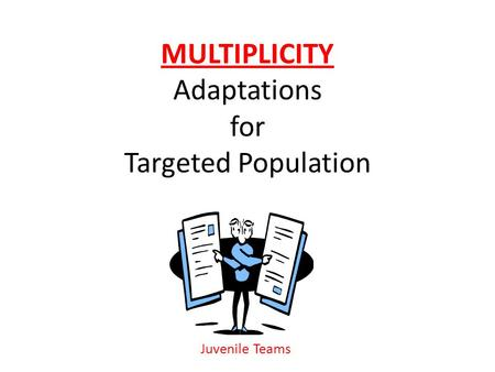MULTIPLICITY Adaptations for Targeted Population Juvenile Teams.
