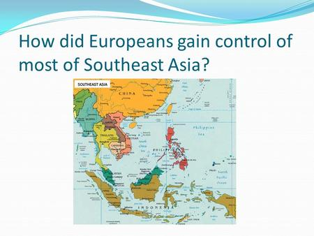 How did Europeans gain control of most of Southeast Asia?