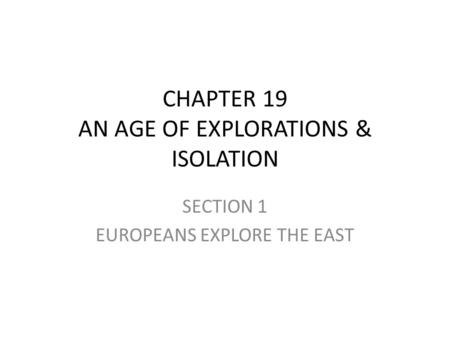 CHAPTER 19 AN AGE OF EXPLORATIONS & ISOLATION
