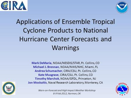 Applications of Ensemble Tropical Cyclone Products to National Hurricane Center Forecasts and Warnings Mark DeMaria, NOAA/NESDIS/STAR, Ft. Collins, CO.