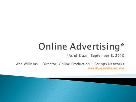 *As of 8 a.m. September 8, 2010 Wes Williams - Director, Online Production - Scripps Networks