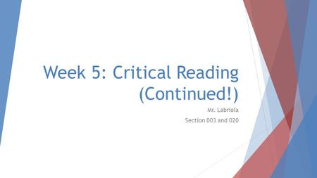 Week 5: Critical Reading (Continued!) Mr. Labriola Section 003 and 020.