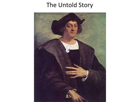 The Untold Story. NOTHING Columbus was trying to find a route to the East – Spice Islands, India, China, etc.