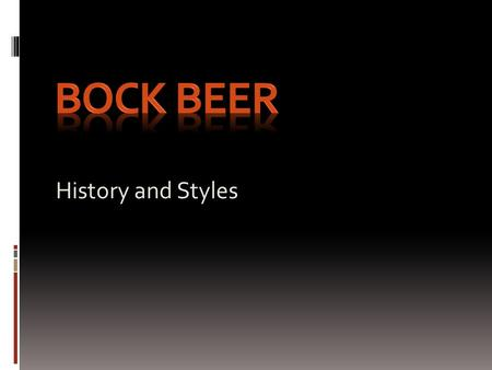 History and Styles. What is Bock? A Strong lager of Germanic origin. Styles include: Traditional, Maibock, Doppelbock, and Eisbock Traditional ( Ur-bock)MaibockDoppelbockEisbock.