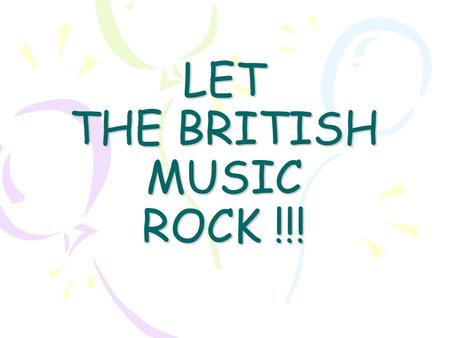 LET THE BRITISH MUSIC ROCK !!!. Диск-жокей 1. Let's begin our disco. I think that all of us like music. With the help of music we can express our thoughts.