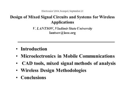 Electronics'2004, Sozopol, September 23 Design of Mixed Signal Circuits and Systems for Wireless Applications V. LANTSOV, Vladimir State University