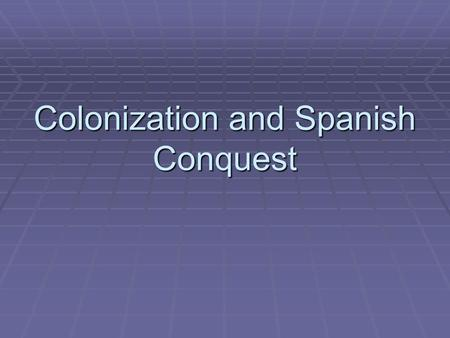 Colonization and Spanish Conquest. Focus: 11-20  You are a Native American living in central Mexico. A group of white invaders are involved in a battle.