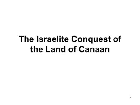 1 The Israelite Conquest of the Land of Canaan. 2 The Book of Joshua: Joshua 1.1-6.26: The crossing of the Jordan and the conquest of Jericho; Joshua.