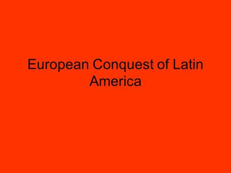 European Conquest of Latin America. Pre-European Native American Societies Before Europeans, Native American Empires existed in Latin America. They built.